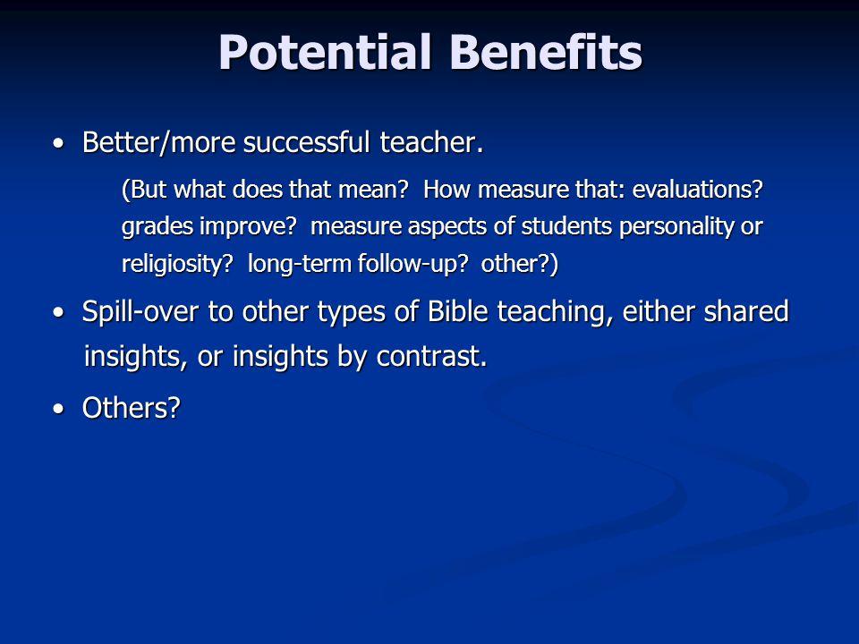 Potential Benefits Better/more successful teacher.