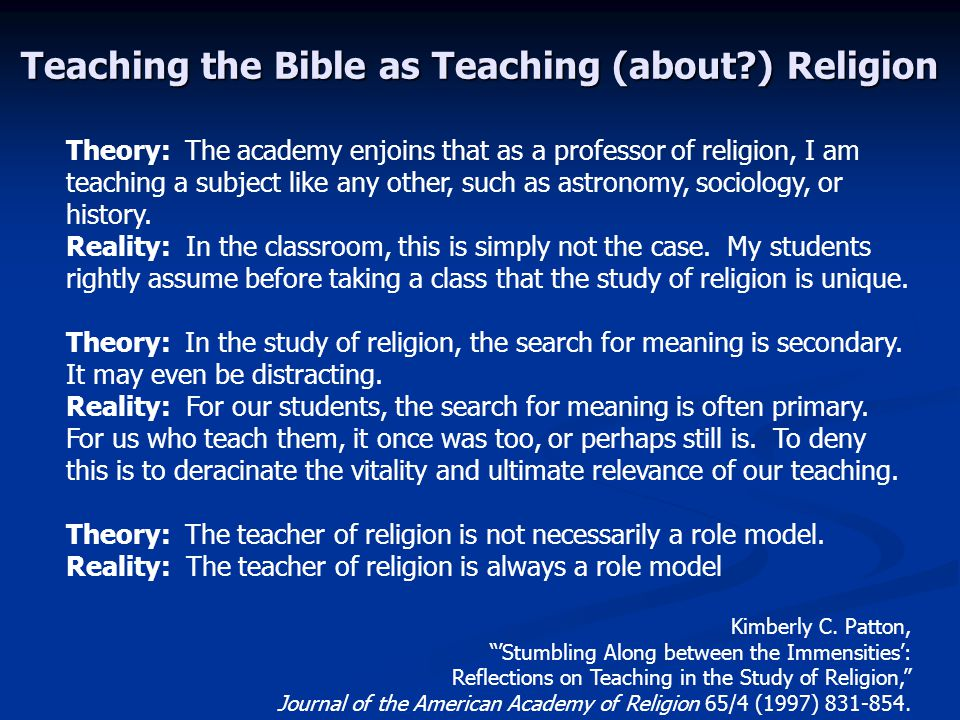 Teaching the Bible as Teaching (about ) Religion Theory: The academy enjoins that as a professor of religion, I am teaching a subject like any other, such as astronomy, sociology, or history.