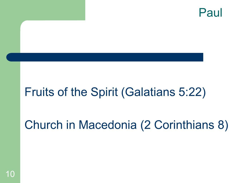 10 Paul Fruits of the Spirit (Galatians 5:22) Church in Macedonia (2 Corinthians 8)