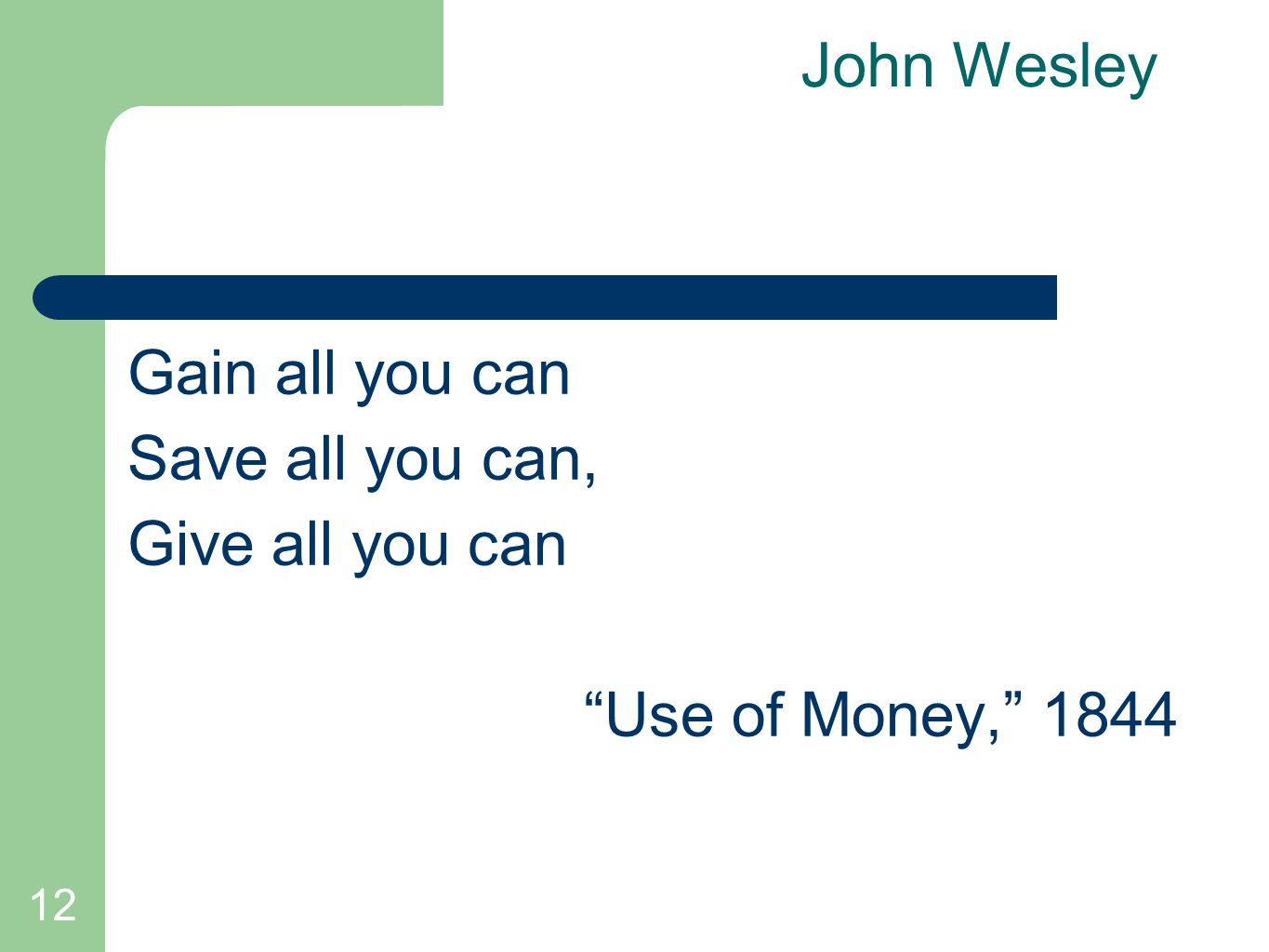 12 John Wesley Gain all you can Save all you can, Give all you can Use of Money, 1844