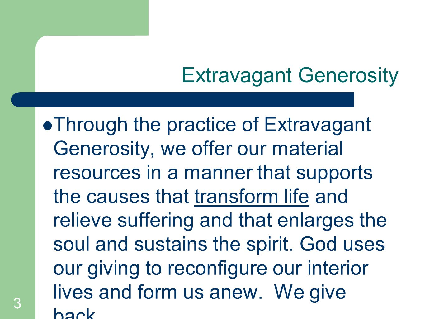 3 Extravagant Generosity Through the practice of Extravagant Generosity, we offer our material resources in a manner that supports the causes that transform life and relieve suffering and that enlarges the soul and sustains the spirit.
