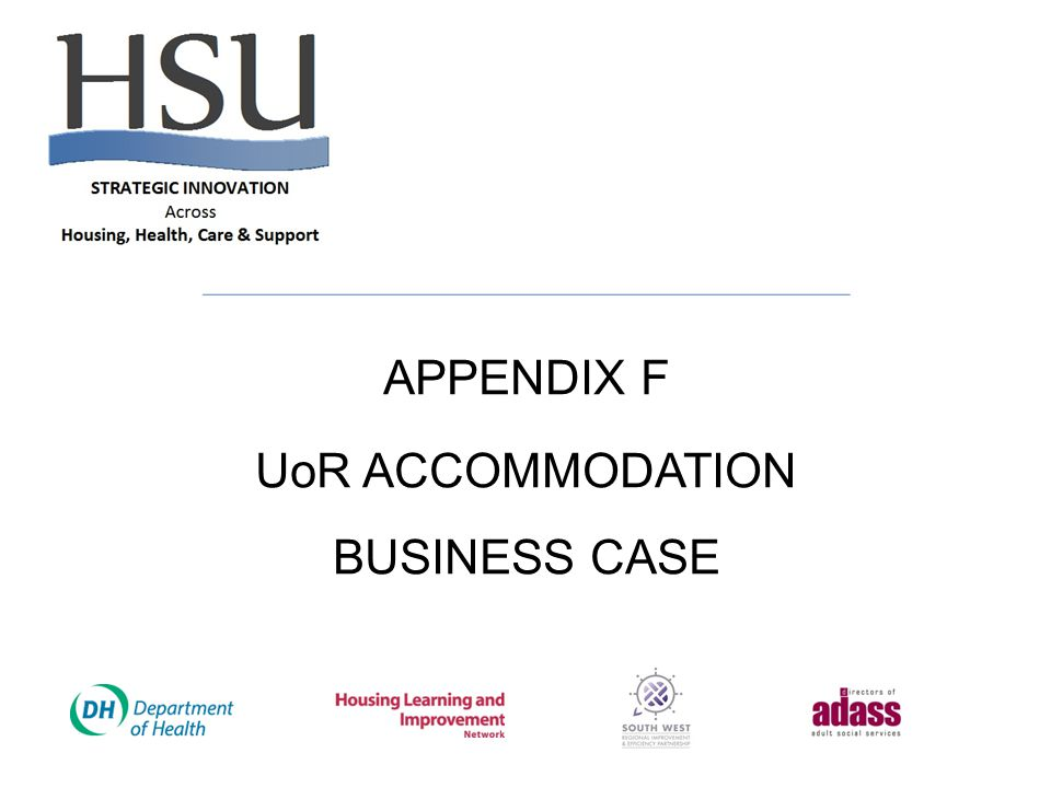 APPENDIX F UoR ACCOMMODATION BUSINESS CASE