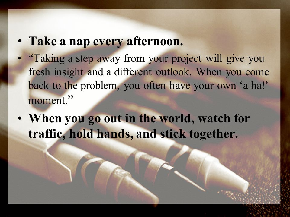 Take a nap every afternoon.
