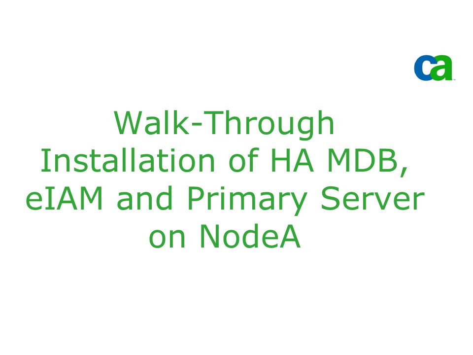 Walk-Through Installation of HA MDB, eIAM and Primary Server on NodeA