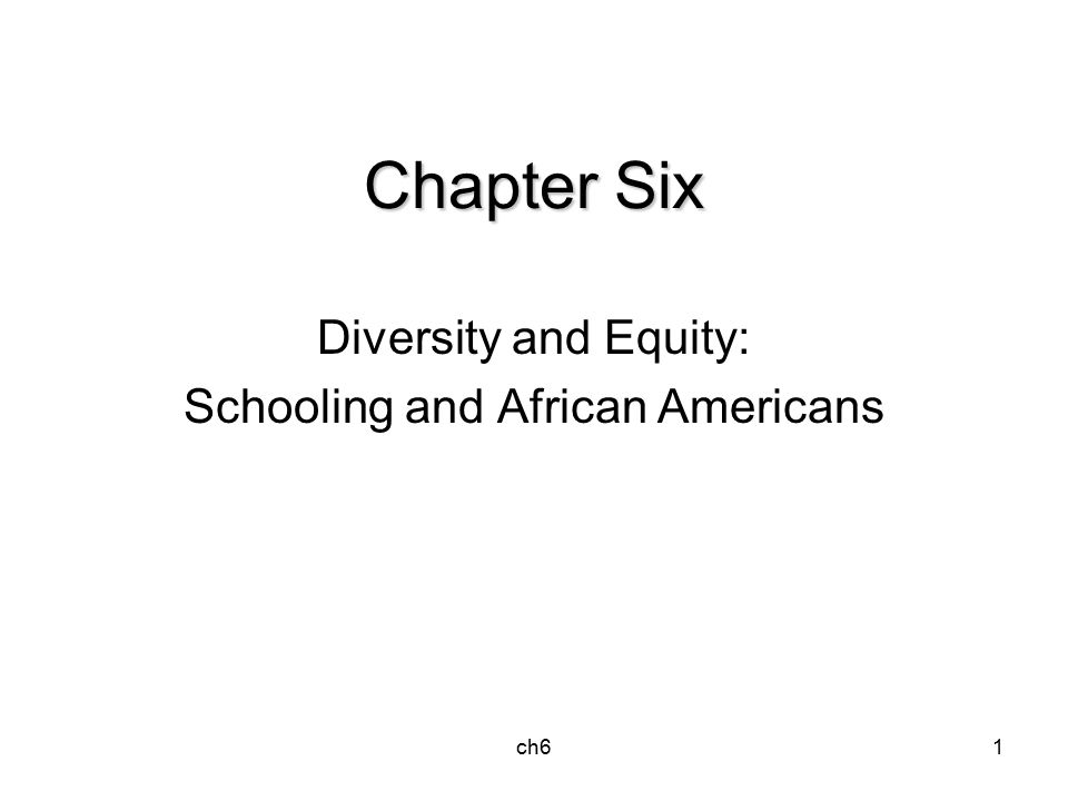 ch61 Chapter Six Diversity and Equity: Schooling and African Americans