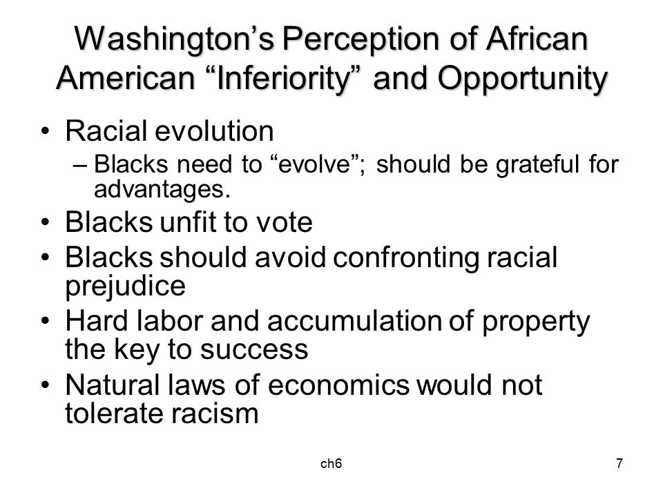 """ch67 Washington's Perception of African American """"Inferiority"""" and Opportunity Racial evolution –Blacks need to """"evolve""""; should be grateful for advan"""