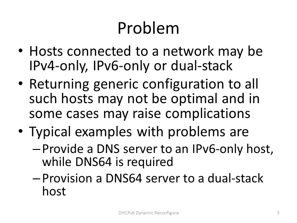 Problem Hosts connected to a network may be IPv4-only, IPv6-only or dual-stack Returning generic configuration to all such hosts may not be optimal an