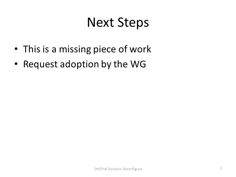 Next Steps This is a missing piece of work Request adoption by the WG DHCPv6 Dynamic Reconfigure7