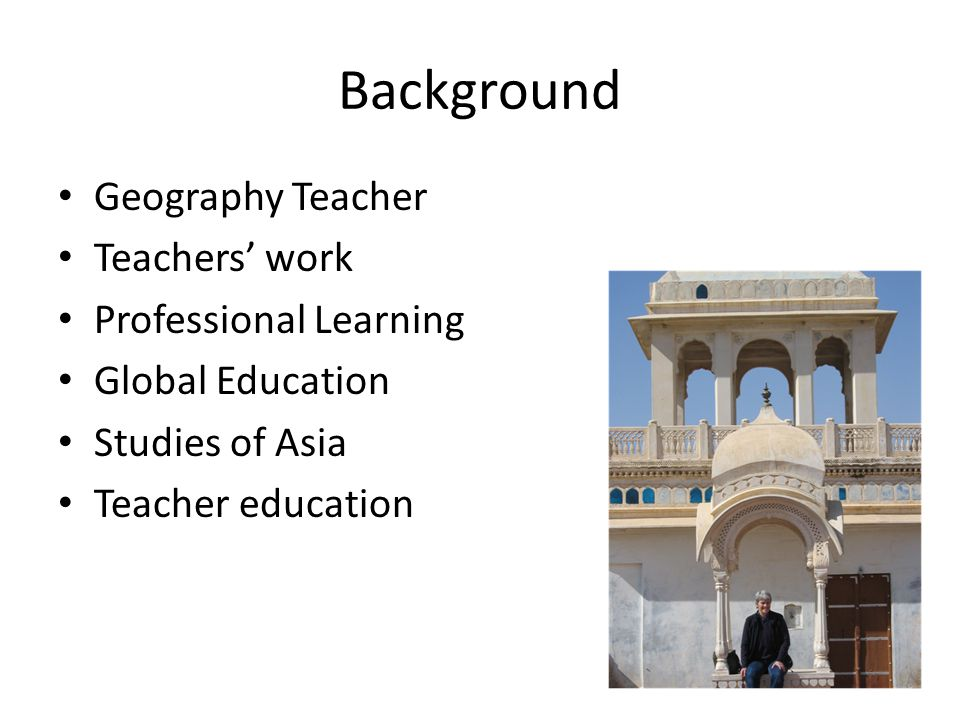 Background Geography Teacher Teachers' work Professional Learning Global Education Studies of Asia Teacher education