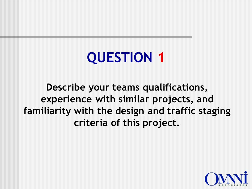 Describe your teams qualifications, experience with similar projects, and familiarity with the design and traffic staging criteria of this project.