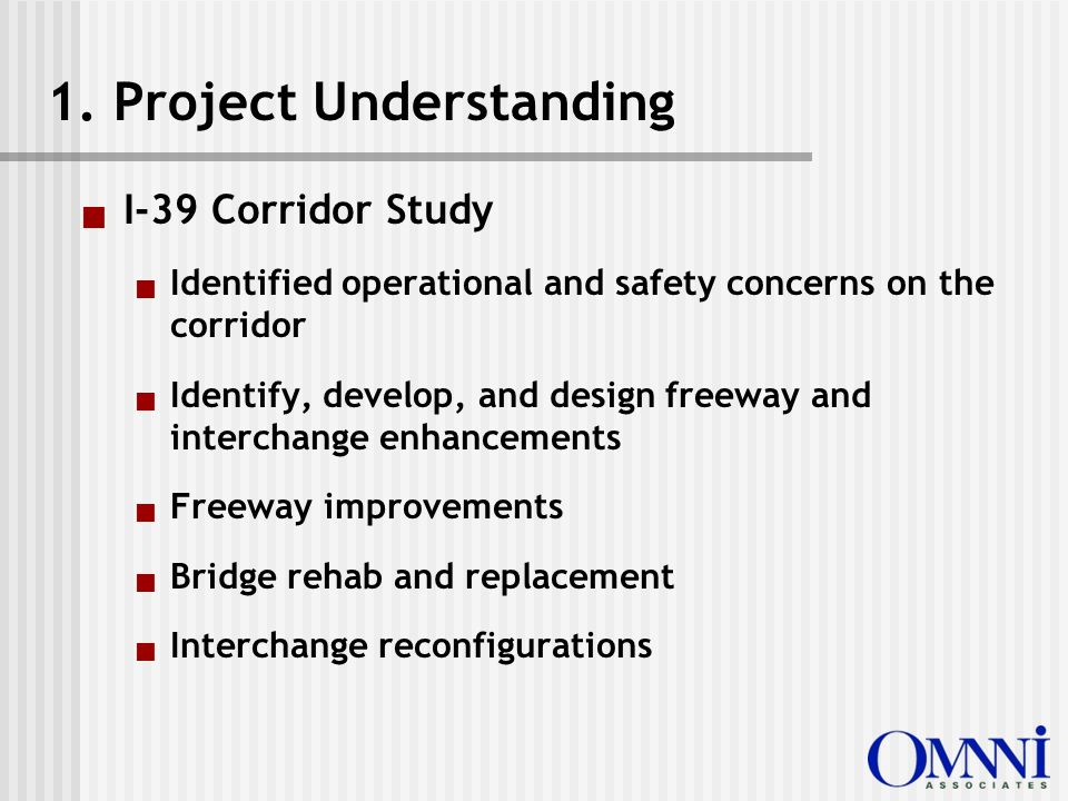  I-39 Corridor Study  Identified operational and safety concerns on the corridor  Identify, develop, and design freeway and interchange enhancements  Freeway improvements  Bridge rehab and replacement  Interchange reconfigurations 1.