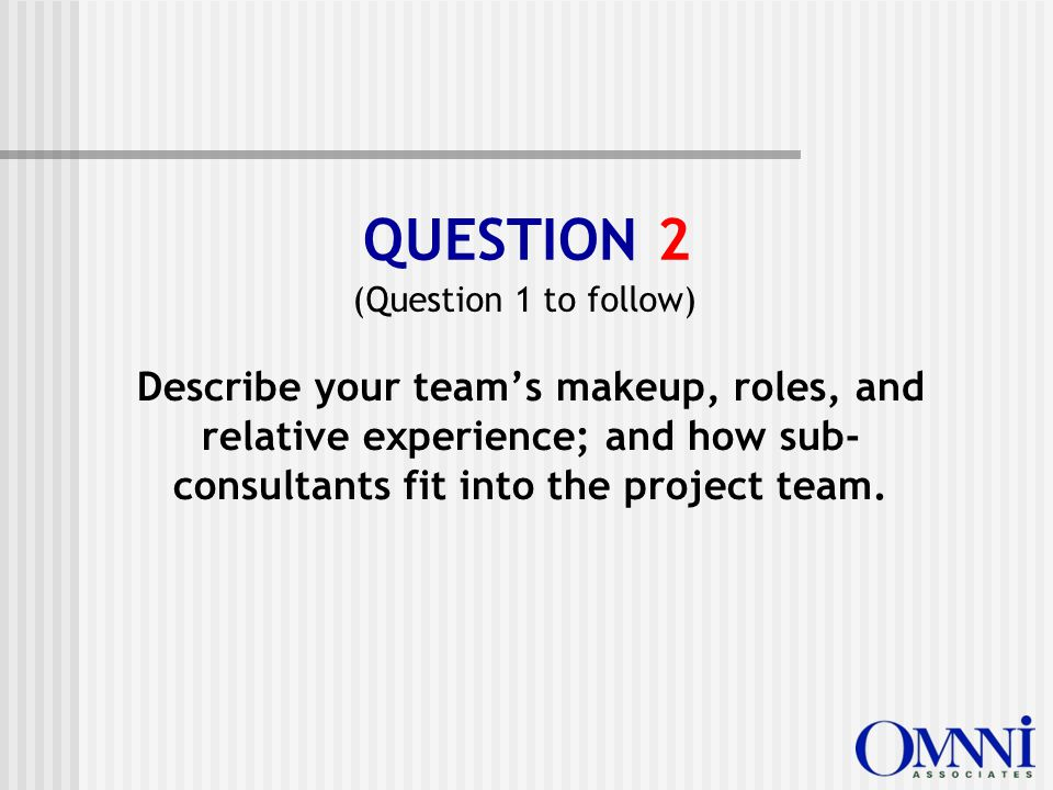 Describe your team's makeup, roles, and relative experience; and how sub- consultants fit into the project team.