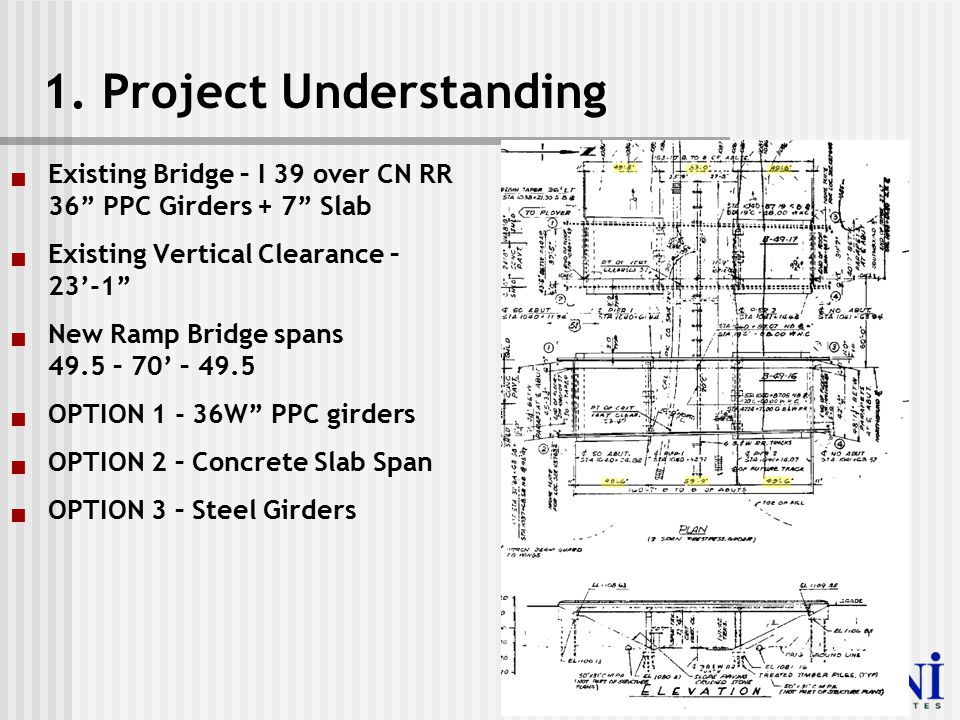 """1. Project Understanding  Existing Bridge – I 39 over CN RR 36"""" PPC Girders + 7"""" Slab  Existing Vertical Clearance – 23'-1""""  New Ramp Bridge spans"""