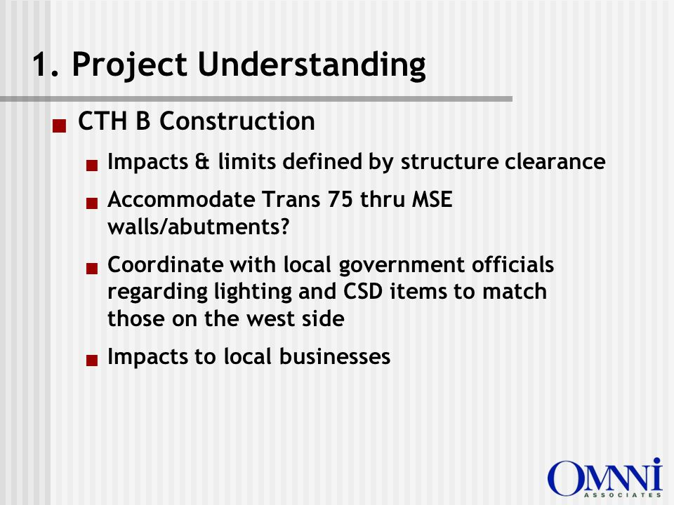  CTH B Construction  Impacts & limits defined by structure clearance  Accommodate Trans 75 thru MSE walls/abutments.