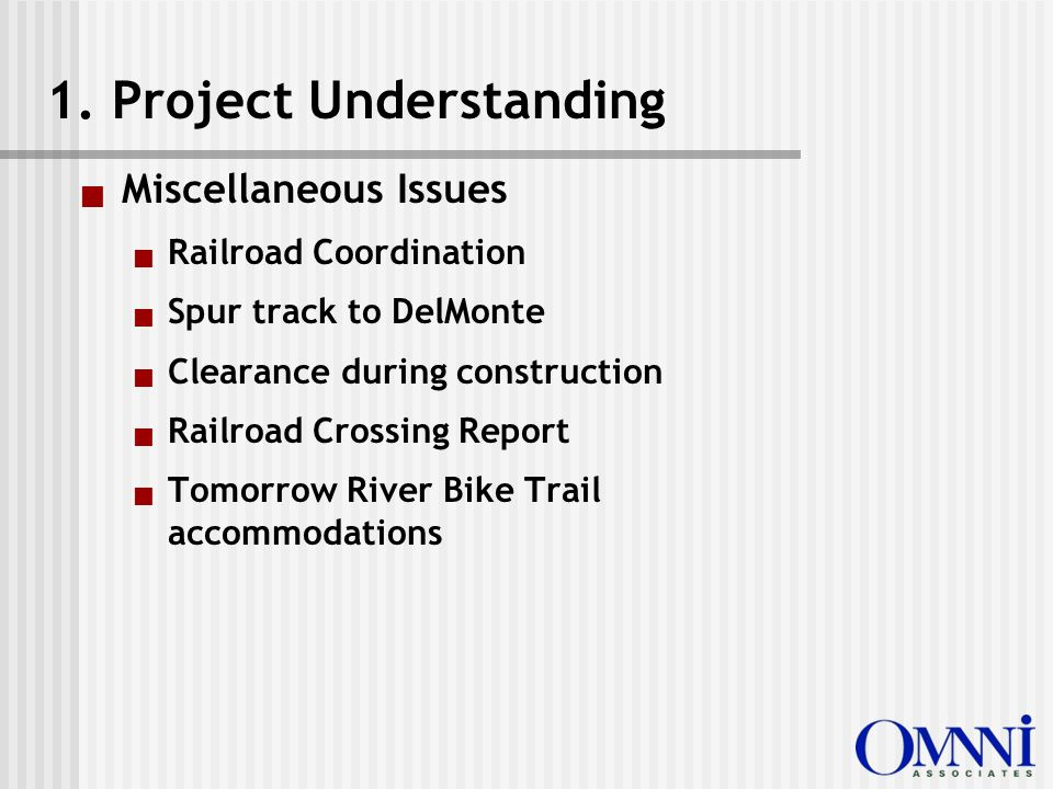  Miscellaneous Issues  Railroad Coordination  Spur track to DelMonte  Clearance during construction  Railroad Crossing Report  Tomorrow River Bike Trail accommodations 1.