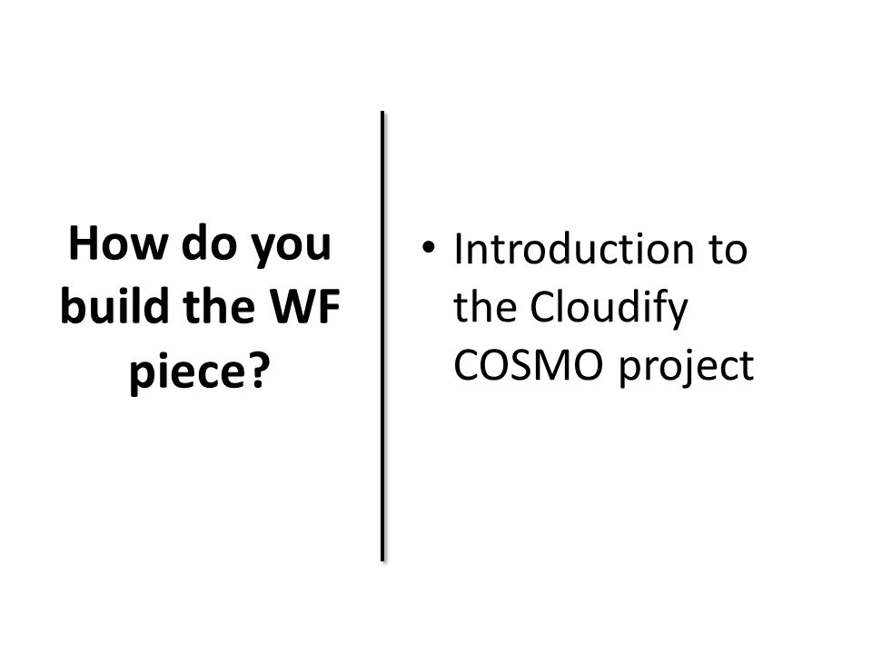 How do you build the WF piece? Introduction to the Cloudify COSMO project