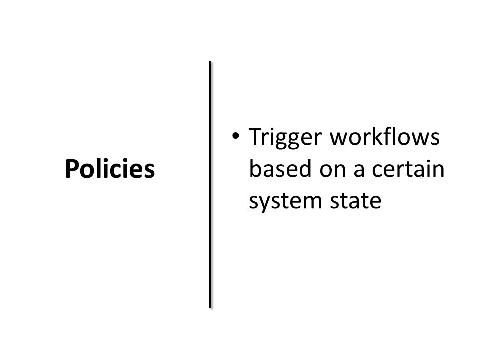Policies Trigger workflows based on a certain system state