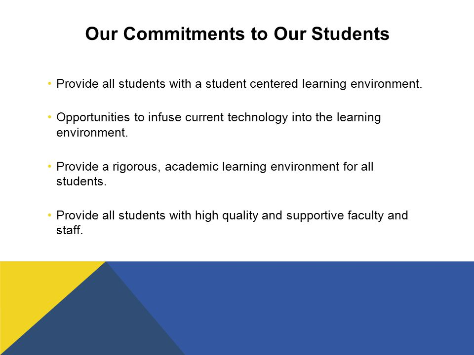 Our Commitments to Our Students Provide all students with a student centered learning environment.