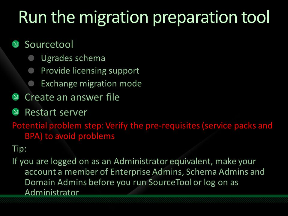 Run the migration preparation tool Sourcetool Ugrades schema Provide licensing support Exchange migration mode Create an answer file Restart server Po