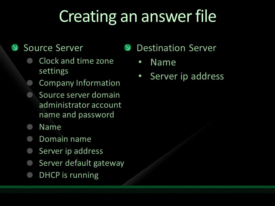 Creating an answer file Source Server Clock and time zone settings Company Information Source server domain administrator account name and password Na