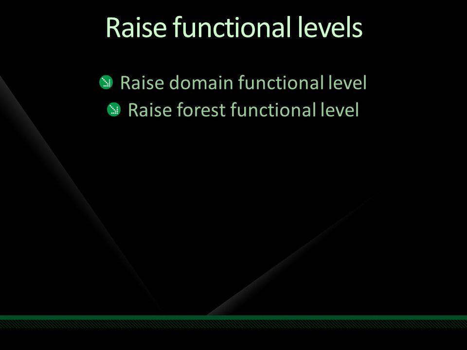 Raise functional levels Raise domain functional level Raise forest functional level