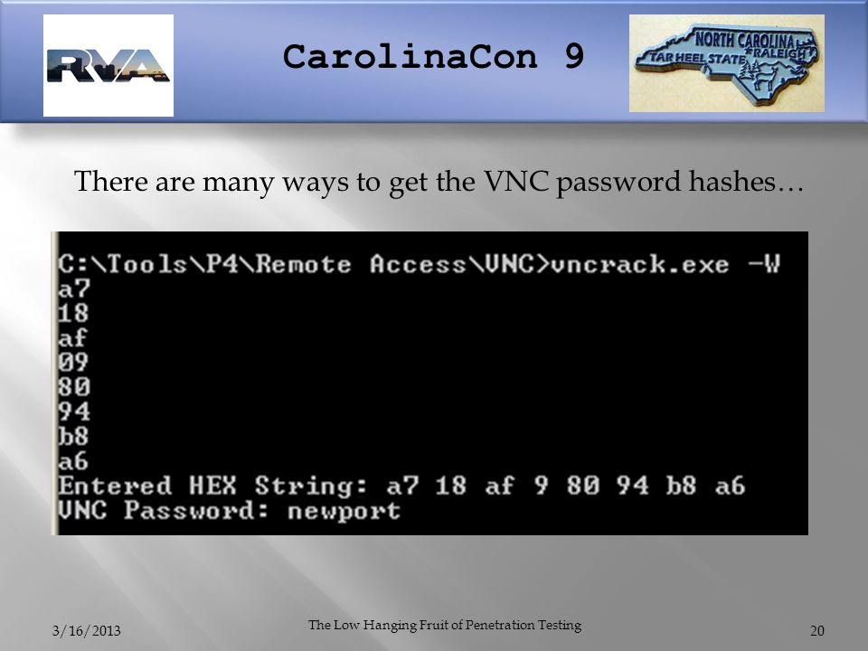 CarolinaCon 9 There are many ways to get the VNC password hashes… 3/16/2013 The Low Hanging Fruit of Penetration Testing 20
