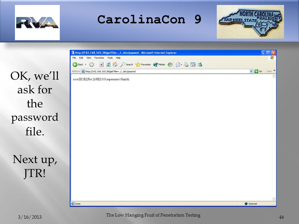 CarolinaCon 9 3/16/2013 The Low Hanging Fruit of Penetration Testing 46 OK, we'll ask for the password file.