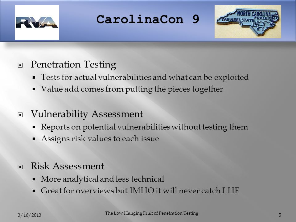 CarolinaCon 9  Penetration Testing  Tests for actual vulnerabilities and what can be exploited  Value add comes from putting the pieces together 