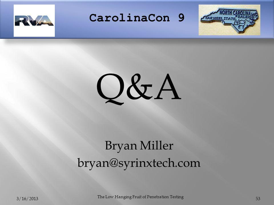 CarolinaCon 9 3/16/2013 The Low Hanging Fruit of Penetration Testing 53 Q&A Bryan Miller bryan@syrinxtech.com