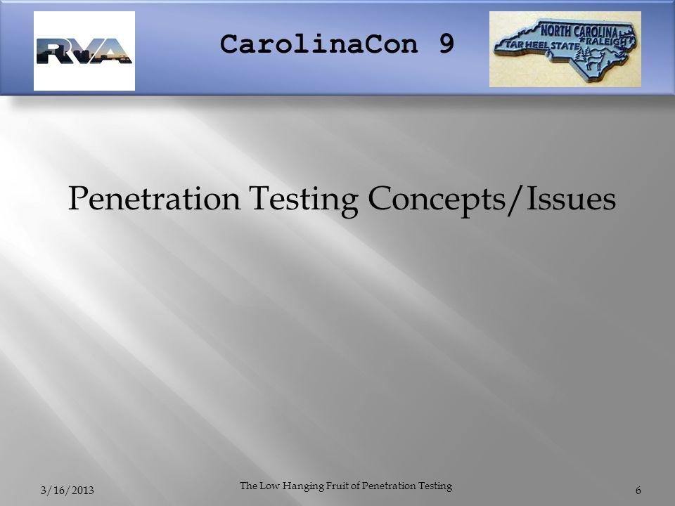 CarolinaCon 9 3/16/2013 The Low Hanging Fruit of Penetration Testing Penetration Testing Concepts/Issues 6