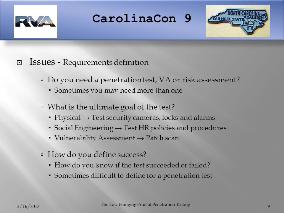 CarolinaCon 9  Issues - Requirements definition  Do you need a penetration test, VA or risk assessment?  Sometimes you may need more than one  Wha