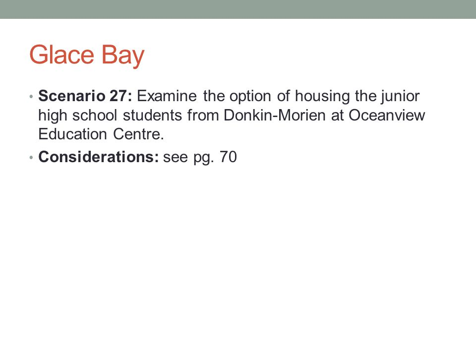 Glace Bay Scenario 27: Examine the option of housing the junior high school students from Donkin-Morien at Oceanview Education Centre.