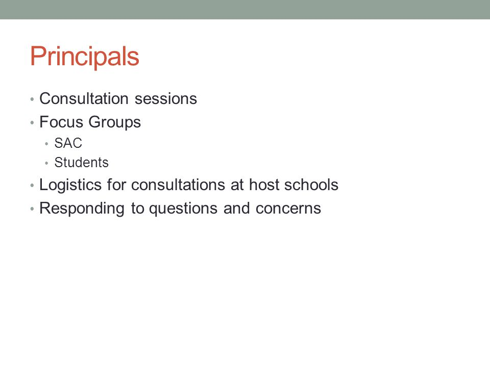 Principals Consultation sessions Focus Groups SAC Students Logistics for consultations at host schools Responding to questions and concerns