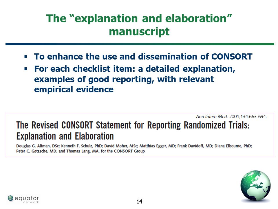 "The ""explanation and elaboration"" manuscript  To enhance the use and dissemination of CONSORT  For each checklist item: a detailed explanation, exam"