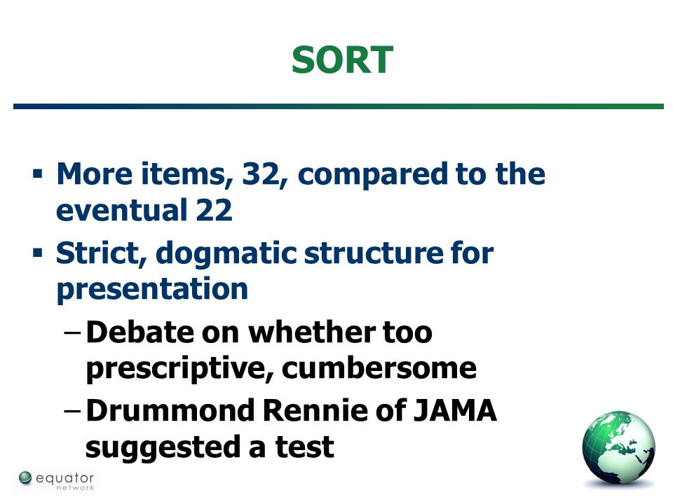 SORT  More items, 32, compared to the eventual 22  Strict, dogmatic structure for presentation –Debate on whether too prescriptive, cumbersome –Drum