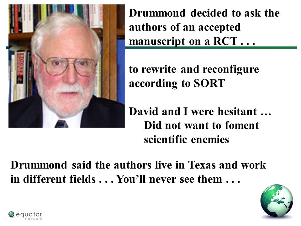 Drummond decided to ask the authors of an accepted manuscript on a RCT... to rewrite and reconfigure according to SORT David and I were hesitant … Did