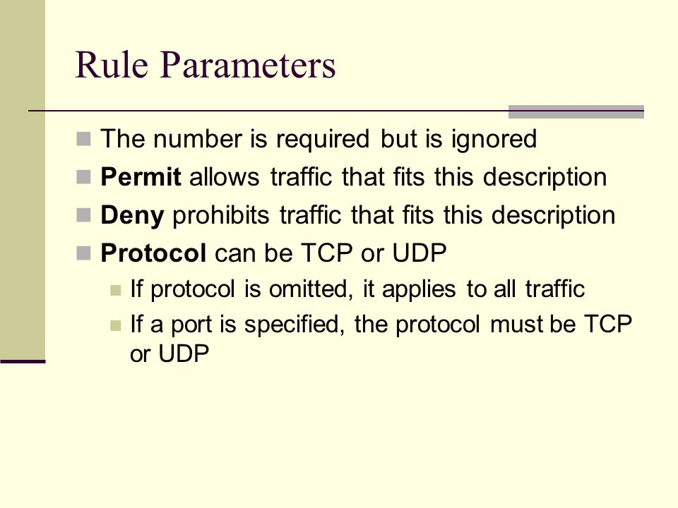 Rule Parameters The number is required but is ignored Permit allows traffic that fits this description Deny prohibits traffic that fits this descripti