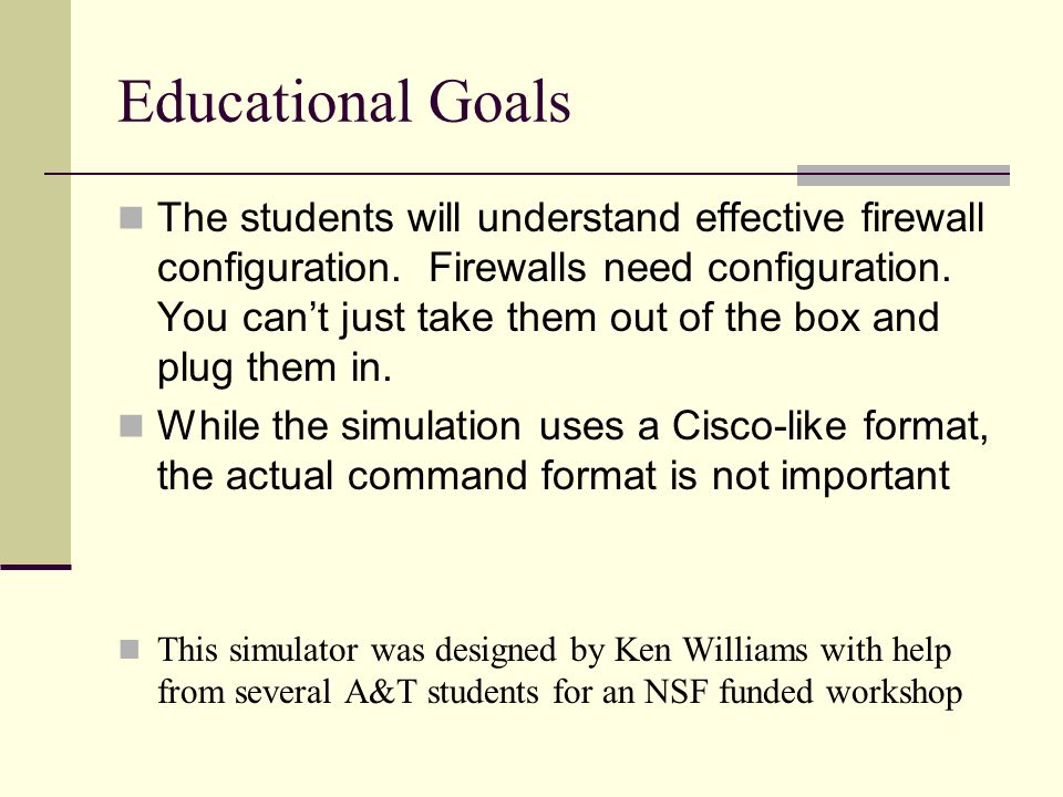 Educational Goals The students will understand effective firewall configuration.