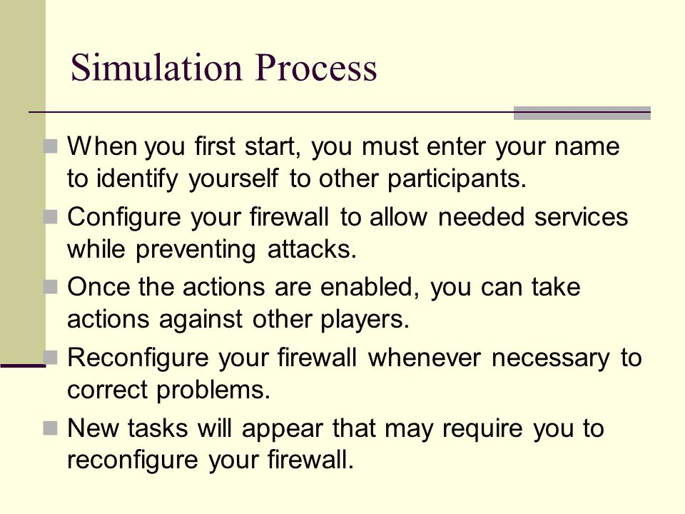 Simulation Process When you first start, you must enter your name to identify yourself to other participants. Configure your firewall to allow needed