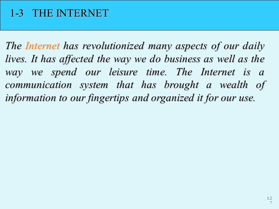 1.2727 1-3 THE INTERNET The Internet has revolutionized many aspects of our daily lives.