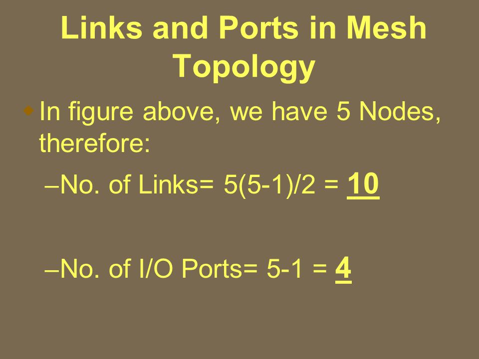 Links and Ports in Mesh Topology  In figure above, we have 5 Nodes, therefore: – No.