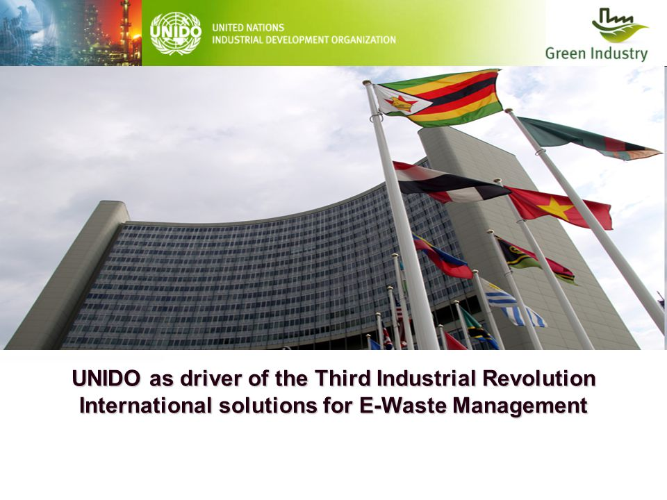 UNIDO as driver of the Third Industrial Revolution International solutions for E-Waste Management