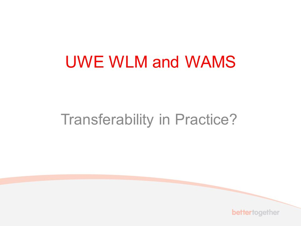 UWE WLM and WAMS Transferability in Practice