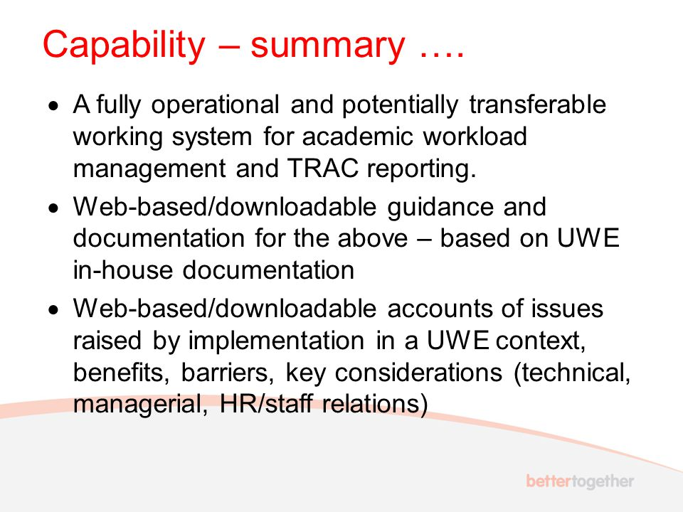 Capability – summary ….  A fully operational and potentially transferable working system for academic workload management and TRAC reporting.  Web-b