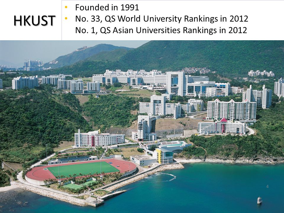 HKUST Founded in 1991 No. 33, QS World University Rankings in 2012 No.