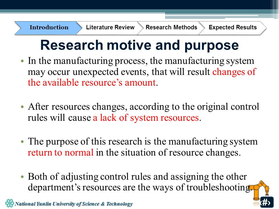 4 Research motive and purpose In the manufacturing process, the manufacturing system may occur unexpected events, that will result changes of the available resource's amount.