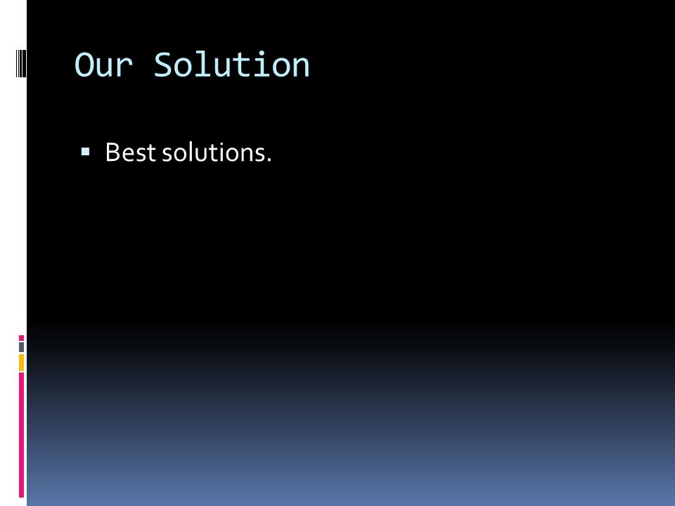 Our Solution  Best solutions.