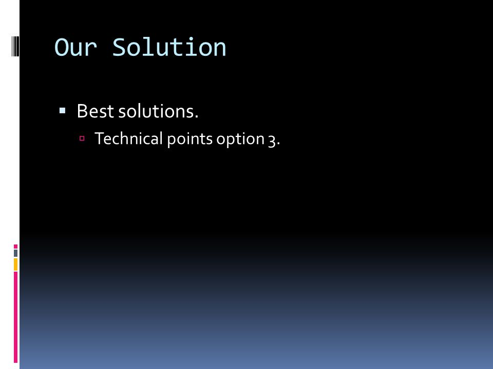 Our Solution  Best solutions.  Technical points option 3.