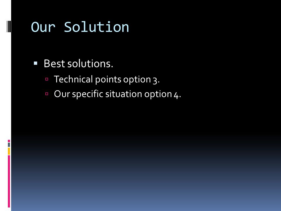 Our Solution  Best solutions.  Technical points option 3.  Our specific situation option 4.