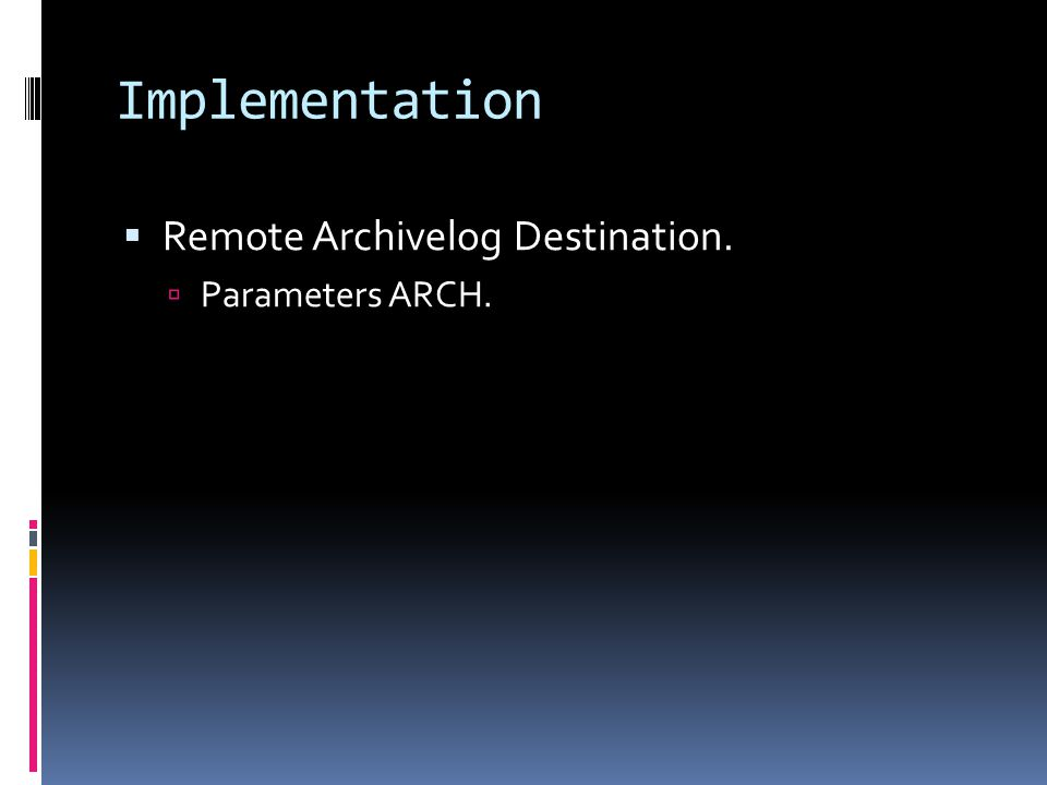 Implementation  Remote Archivelog Destination.  Parameters ARCH.